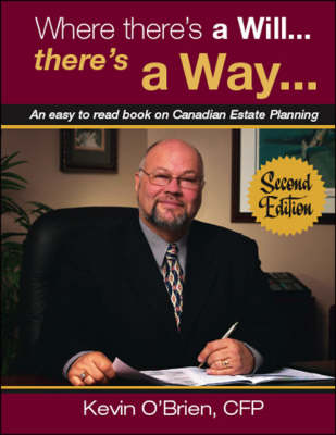 Where There's a Will...There's a Way...: An Easy to Read Book on Canadian Estate Planning (Paperback)