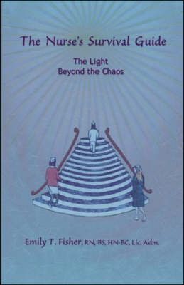 The Nurse's Survival Guide: The Light Beyond the Chaos (Paperback)