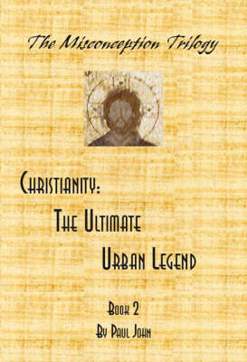 Christianity: The Ultimate Urban Legend (Paperback)
