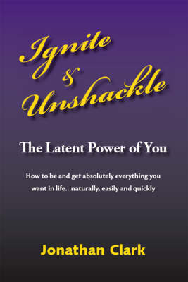 Ignite and Unshackle the Latent Power of You (Paperback)