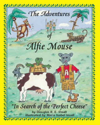 The Adventures of Alfie Mouse: In Search of the Perfect Cheese (Paperback)
