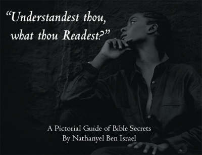 Understandest Thou, What Thou Readest?: A Pictorial Guide of Bible Secrets (Paperback)
