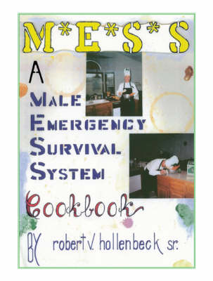 M*E*S*S*: A Male Emergency Survival System Cook Book (Paperback)
