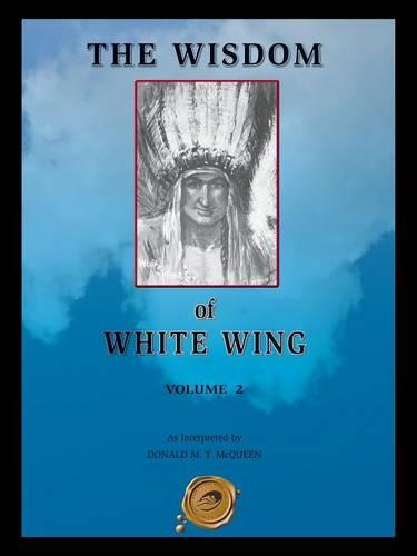 The Wisdom of White Wing: v. 2 (Paperback)