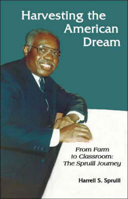 Harvesting the American Dream: From Farm to Classroom - The Spruill Journey (Paperback)