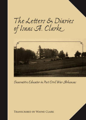 The Letters and Diaries of Isaac A. Clarke (Paperback)