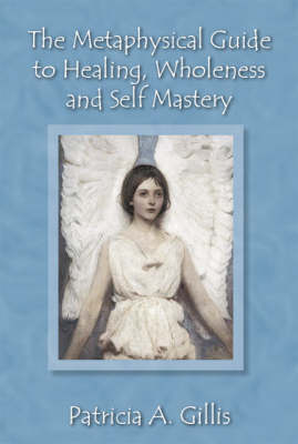 The Metaphysical Guide to Healing, Wholeness and Self Mastery (Paperback)
