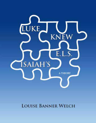 Luke Knew Isaiah's E.L.S.: A Theory (Paperback)