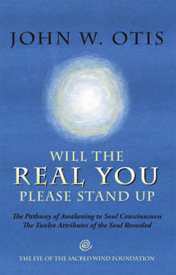 Will the Real You Please Stand Up: The Pathway of Awakening to Soul Consciousness - The Twelve Attributes of the Soul Revealed (Paperback)