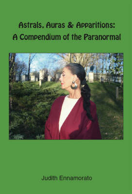 Astrals, Auras and Apparitions: A Compendium of the Paranormal (Paperback)