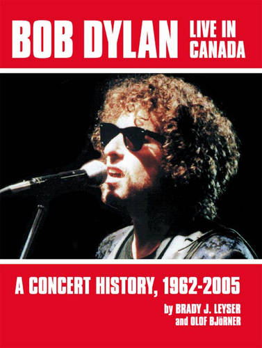 Bob Dylan Live in Canada: A Concert History, 1962-2005 (Paperback)