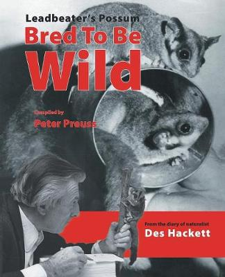 Leadbetter's Possum: Bred to be Wild - From the Diary of Naturalist Des Hackett (Paperback)