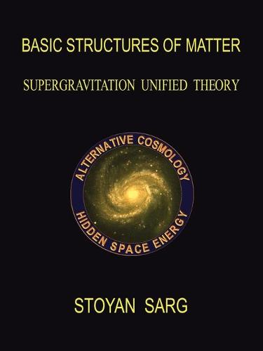 Basic Structures of Matter: Supergravitation Unified Theory (Paperback)