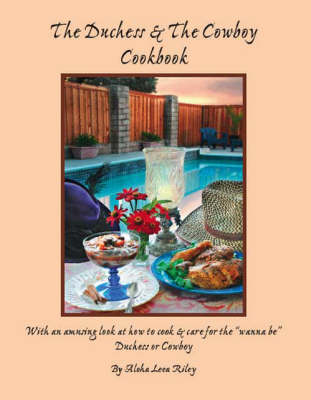 The Duchess and the Cowboy Cookbook: With an Amusing Look at How to Cook and Care for the Wannabe Duchess or Cowboy (Paperback)