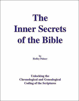 The Inner Secrets of the Bible: Unlocking the Chronological and Genealogical Coding of the Scriptures (Paperback)