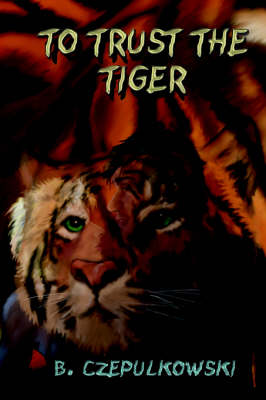 To Trust the Tiger (Paperback)