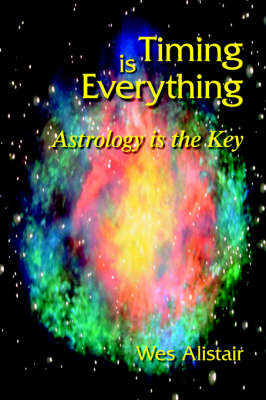 Timing is Everything: Astrology is the Key (Paperback)