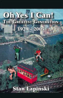 Oh Yes I Can!: The Greatest Generation, 1929-2005 (Paperback)