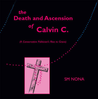 The Death and Ascension of Calvin C.: A Conservative Politician's Rise to Grace (Paperback)