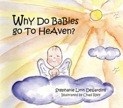 Why Do Babies Go to Heaven? (Paperback)