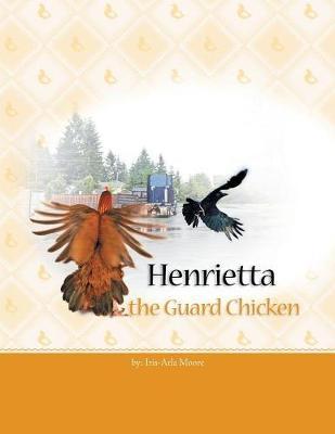 Henrietta the Guard Chicken (Paperback)