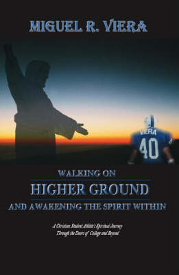 Walking on Higher Ground and Awakening the Spirit within: A Christian Student Athlete's Spiritual Journey Through the Doors of College and Beyond (Paperback)