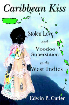 Caribbean Kiss: Stolen Love and Voodoo Superstition in the West Indies (Paperback)
