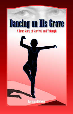 Dancing on His Grave: A True Story of Survival and Triumph (Paperback)