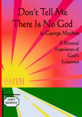 Don't Tell Me There is No God: A Personal Experience of God's Existence (Paperback)