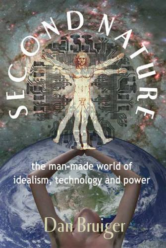 Second Nature: The Man-made World of Idealism, Technology and Power (Paperback)