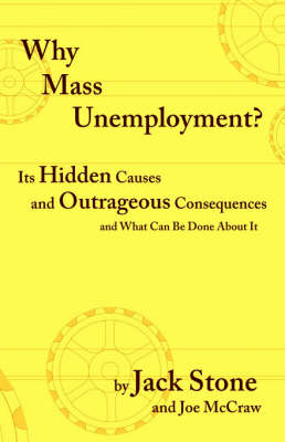 Why Mass Unemployment?: Its Hidden Causes and Outrageous Consequences and What Can be Done About it (Paperback)