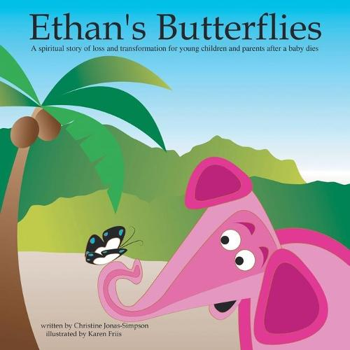 Ethan's Butterflies: A Spiritual Book for Parents and Young Children After a Baby's Passing (Paperback)
