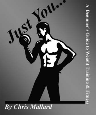 Just You...: A Beginner's Guide to Weight Training and Fitness (Paperback)