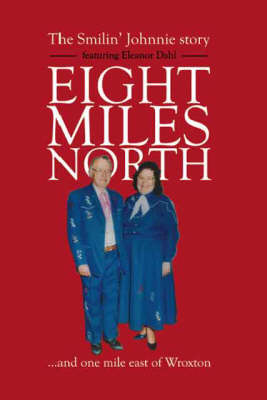 Eight Miles North: The Smilin' Johnnie Story (Paperback)