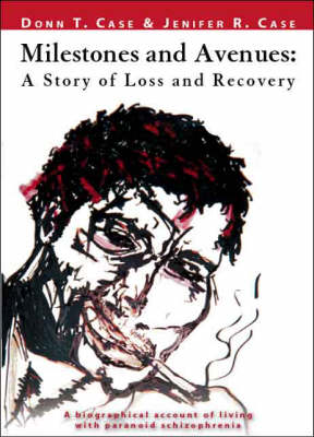 Milestones and Avenues: A Story of Loss and Recovery - A Biographical Account of Living with Paranoid Schizophrenia (Paperback)