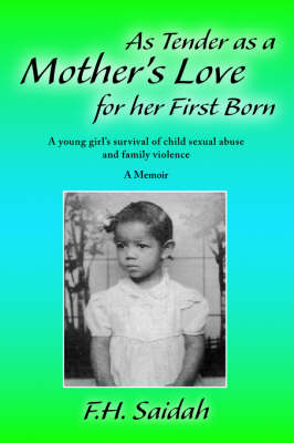 As Tender as a Mother's Love for Her First Born: A Young Girl's Survival of Child Sexual Abuse and Family Violence (Paperback)