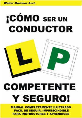 !Como Ser Un Conductor Competente Y Seguro! (Paperback)