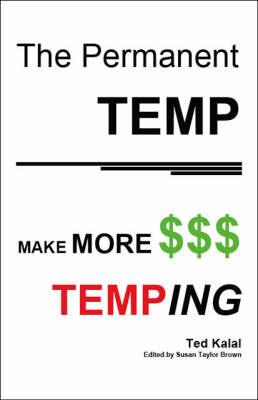 The Permanent Temp: Make More $$$ Temping (Paperback)