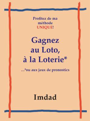 Gagnez Au Loto, a La Loter...: Ou Aux Jeux De Pronostics (Paperback)