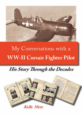 My Conversation with a WW-II Corsair Fighter Pilot: His Story Through the Decades (Paperback)