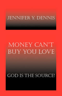 Money Can't Buy You Love: God is the Source! (Paperback)