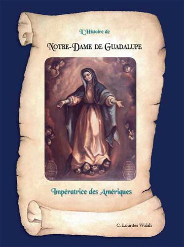 L'histoire De Notre Dame De Guadalupe: Imperatrice Des Ameriques (Paperback)