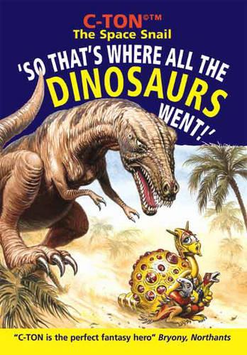 C-Ton the Space Snail: So That's Where All the Dinosaurs Went! (Paperback)