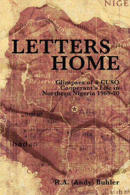 Letters Home: Glimpses of a CUSO Cooperant's Life in Northern Nigeria, 1969-1970 (Paperback)