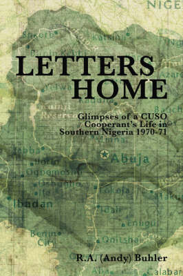 Letters Home: Glimpses of a CUSO Cooperant's Life in Southern Nigeria, 1970-1971 (Paperback)