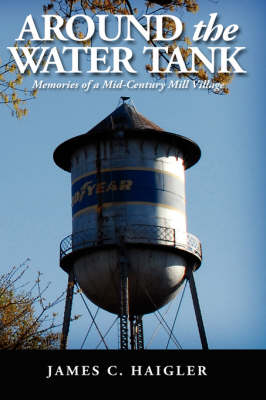 Around the Water Tank: Memories of a Mid-century Mill Village (Paperback)