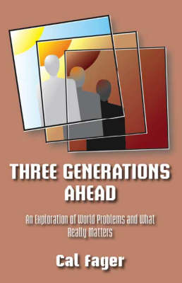 Three Generations Ahead: An Exploration of World Problems and What Really Matters (Paperback)