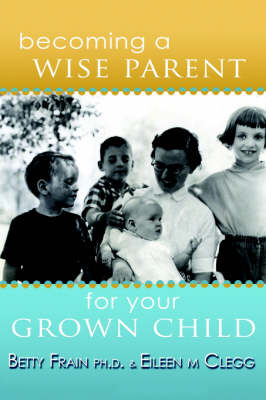 Becoming a Wise Parent for Your Grown Child (Paperback)