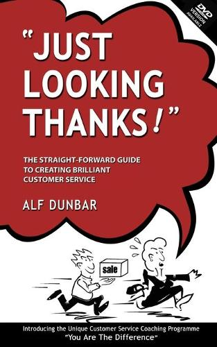 Just Looking Thanks!: The Straight-forward Guide to Creating Brilliant Customer Service (Paperback)