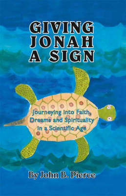 Giving Jonah a Sign: Journeying into Faith, Dreams and Spirituality in a Scientific Age (Paperback)